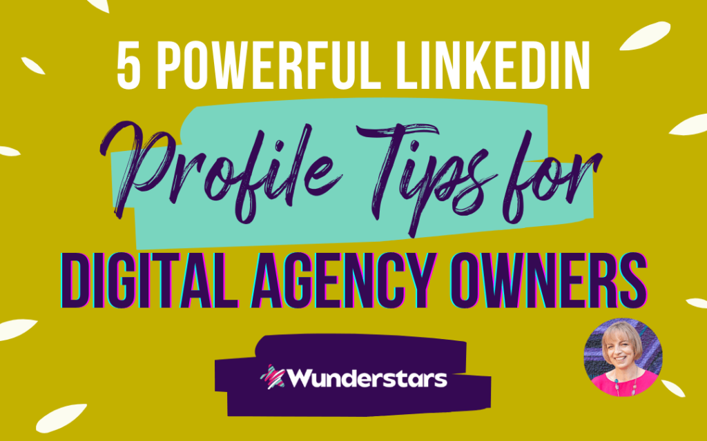 5 Powerful LinkedIn Profile Tips for Digital Agency Owners